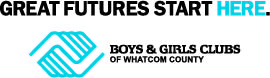 Great Futures Start Here - Boys & Girls Clubs of Whatcom County